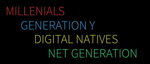 Millenials. Generation Y. Digital Natives.